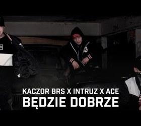 """Kaczor BRS feat. Intruz, Ace """"Będzie dobrze"""""""