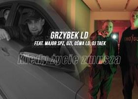 """Grzybek LD feat. Major SPZ, Ośwa LD, Ozi """"Kiedy życie zmusza"""" (DJ Taek)"""