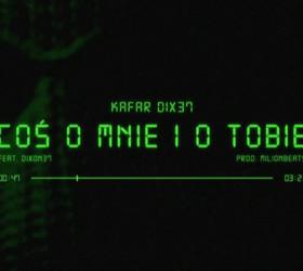 """Kafar Dix37 ft. Dixon37 """"Coś o mnie i o Tobie"""" - Teledysk"""